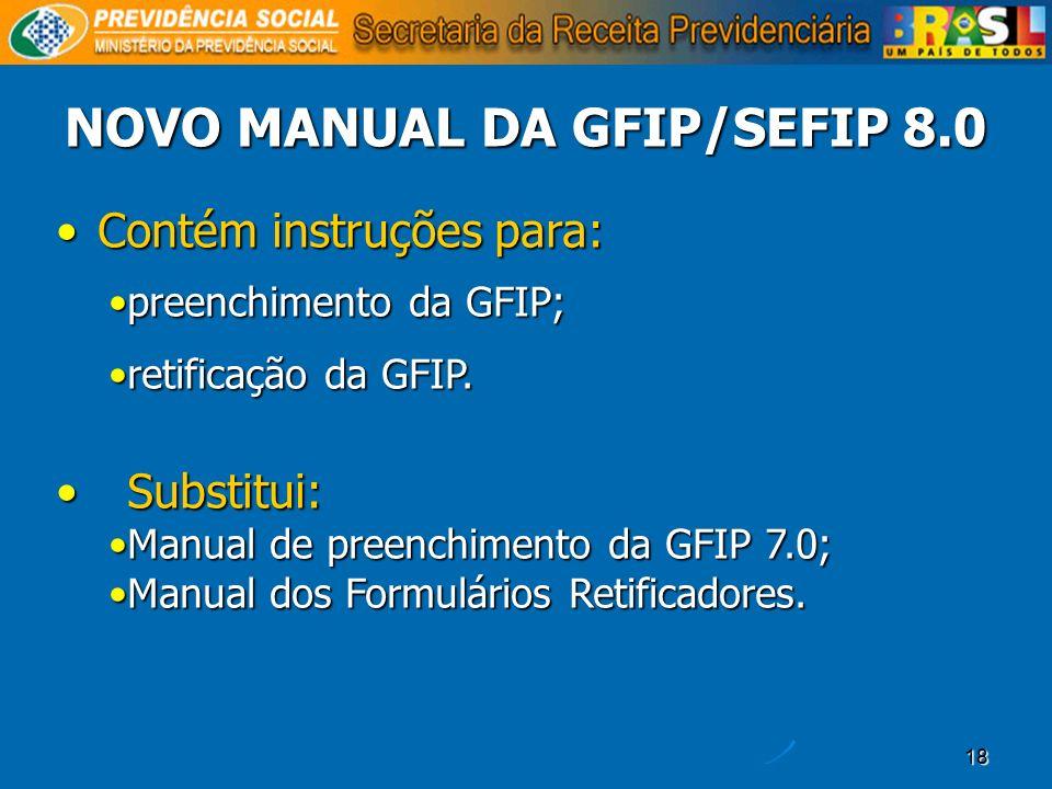 18 Contém instruções para:Contém instruções para: preenchimento da GFIP;preenchimento da GFIP; retificação da GFIP.retificação da GFIP. Substitui: Sub