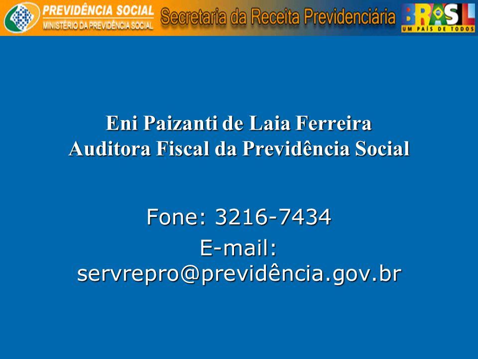Eni Paizanti de Laia Ferreira Auditora Fiscal da Previdência Social Fone: 3216-7434 E-mail: servrepro@previdência.gov.br