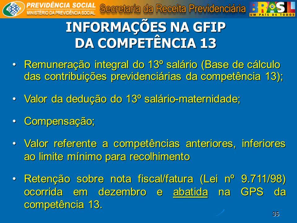 35 INFORMAÇÕES NA GFIP DA COMPETÊNCIA 13 Remuneração integral do 13º salário (Base de cálculo das contribuições previdenciárias da competência 13);Rem