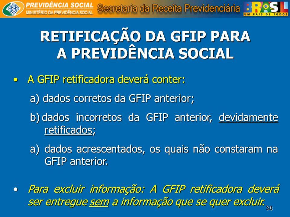 38 A GFIP retificadora deverá conter:A GFIP retificadora deverá conter: a) dados corretos da GFIP anterior; b)dados incorretos da GFIP anterior, devid