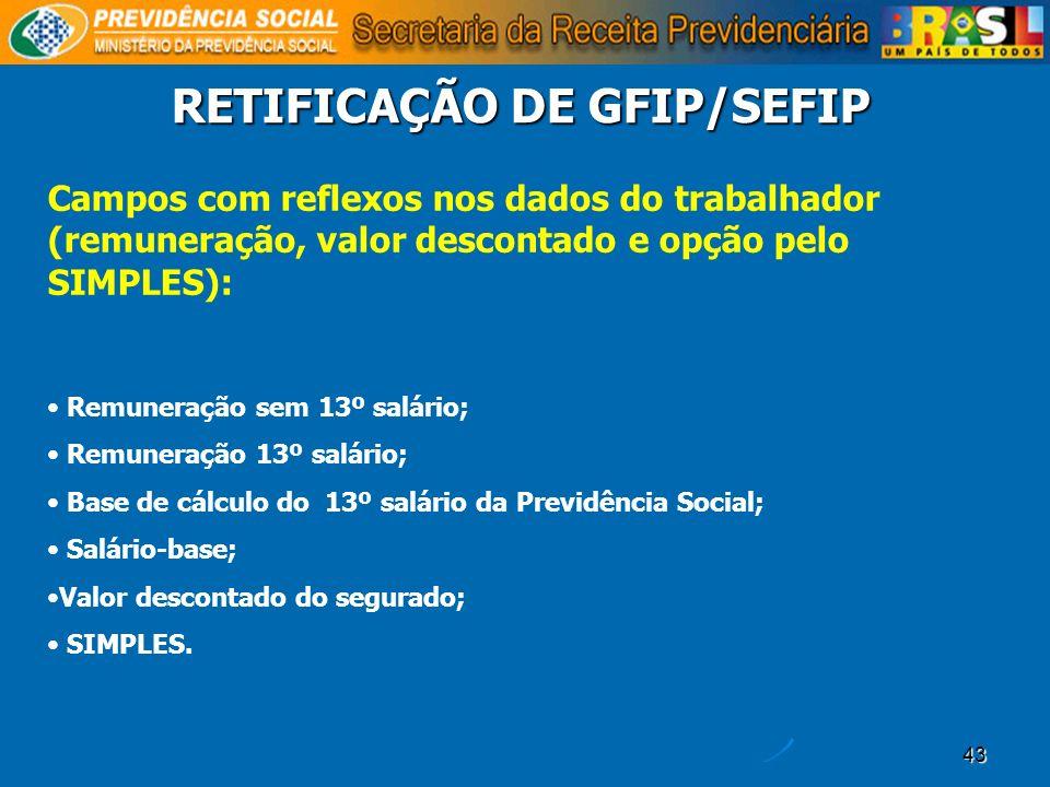 43 RETIFICAÇÃO DE GFIP/SEFIP Campos com reflexos nos dados do trabalhador (remuneração, valor descontado e opção pelo SIMPLES): Remuneração sem 13º sa