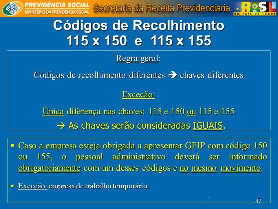 47 Códigos de Recolhimento 115 x 150 e 115 x 155 Regra geral: Códigos de recolhimento diferentes chaves diferentes Exceção: Única diferença nas chaves