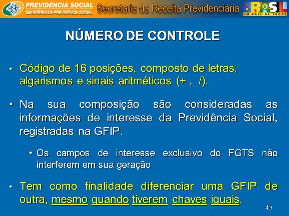 49 NÚMERO DE CONTROLE Código de 16 posições, composto de letras, algarismos e sinais aritméticos (+, /). Na sua composição são consideradas as informa