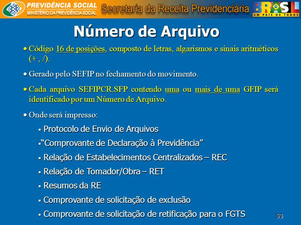53 Número de Arquivo Código 16 de posições, composto de letras, algarismos e sinais aritméticos (+, /). Código 16 de posições, composto de letras, alg