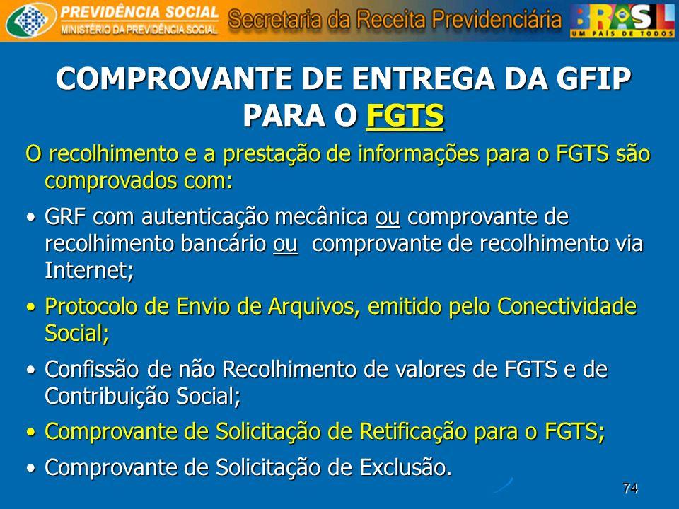 74 COMPROVANTE DE ENTREGA DA GFIP PARA O FGTS O recolhimento e a prestação de informações para o FGTS são comprovados com: GRF com autenticação mecâni