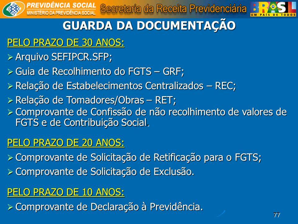 77 PELO PRAZO DE 30 ANOS: Arquivo SEFIPCR.SFP; Arquivo SEFIPCR.SFP; Guia de Recolhimento do FGTS – GRF; Guia de Recolhimento do FGTS – GRF; Relação de
