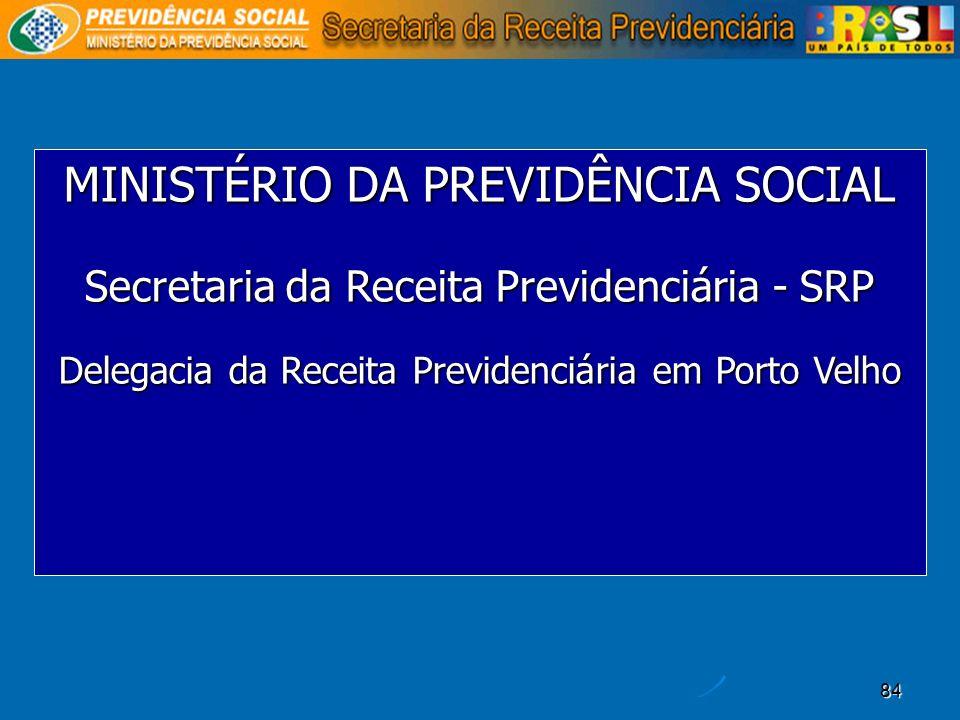 84 MINISTÉRIO DA PREVIDÊNCIA SOCIAL Secretaria da Receita Previdenciária - SRP Delegacia da Receita Previdenciária em Porto Velho
