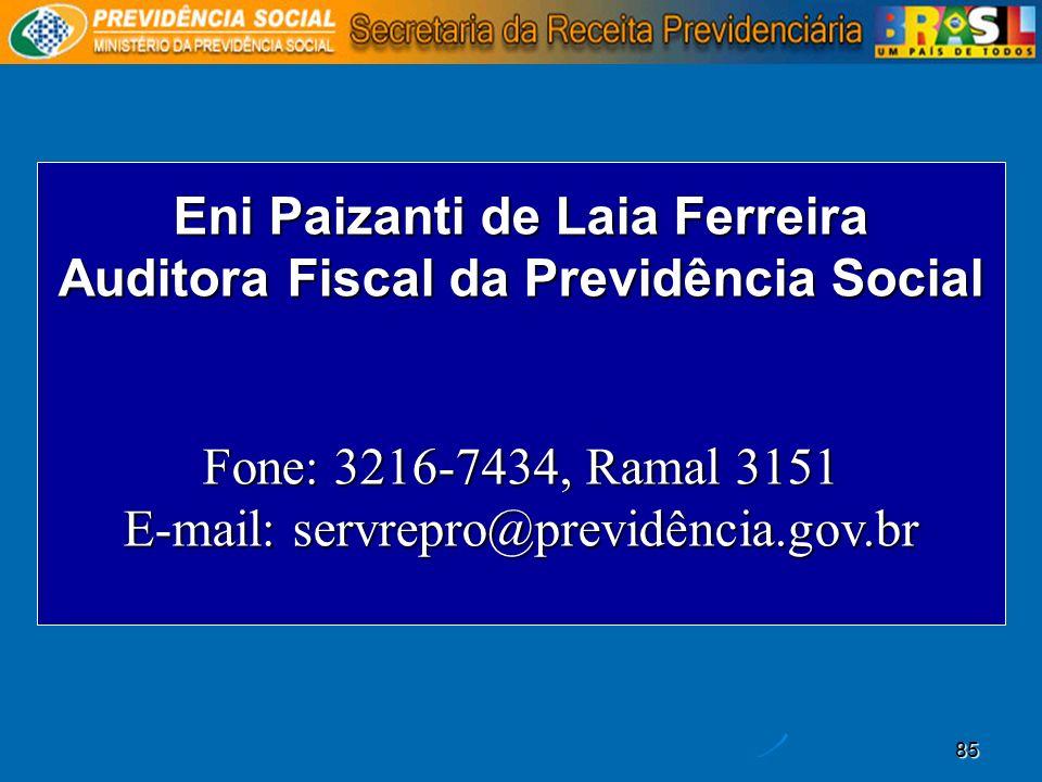 85 Eni Paizanti de Laia Ferreira Auditora Fiscal da Previdência Social Fone: 3216-7434, Ramal 3151 E-mail: servrepro@previdência.gov.br
