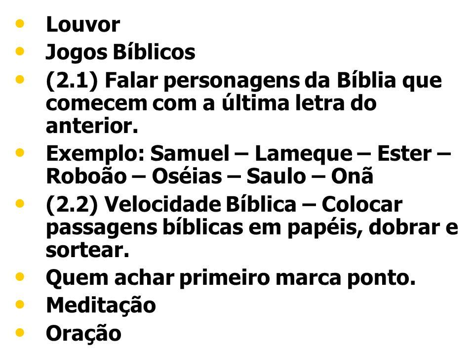 Louvor Jogos Bíblicos (2.1) Falar personagens da Bíblia que comecem com a última letra do anterior. Exemplo: Samuel – Lameque – Ester – Roboão – Oséia