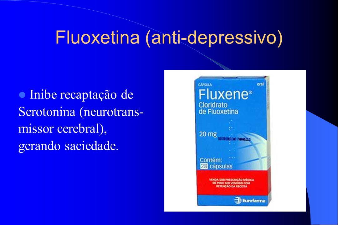 Fluoxetina (anti-depressivo) Inibe recaptação de Serotonina (neurotrans- missor cerebral), gerando saciedade.