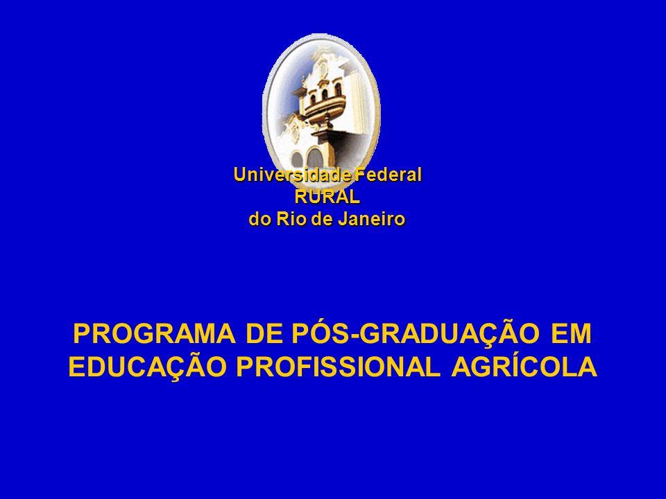 PROGRAMA DE PÓS-GRADUAÇÃO EM EDUCAÇÃO PROFISSIONAL AGRÍCOLA Universidade Federal RURAL do Rio de Janeiro