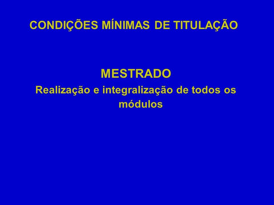 CONDIÇÕES MÍNIMAS DE TITULAÇÃO MESTRADO Realização e integralização de todos os módulos