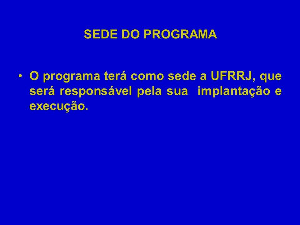 SEDE DO PROGRAMA O programa terá como sede a UFRRJ, que será responsável pela sua implantação e execução.