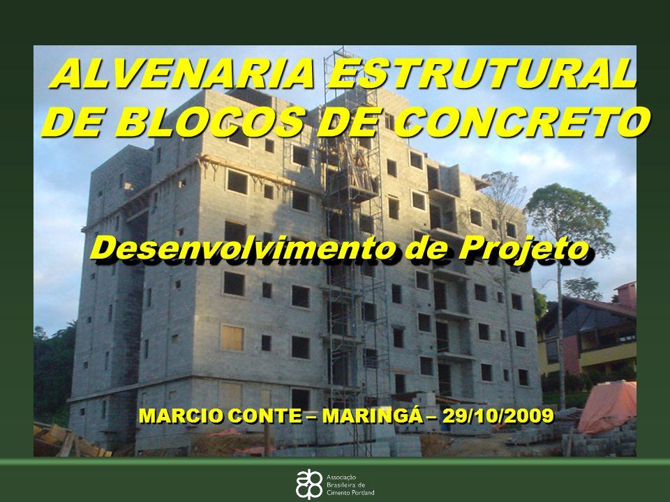 ALVENARIA ESTRUTURAL DE BLOCOS DE CONCRETO MARCIO CONTE – MARINGÁ – 29/10/2009 Desenvolvimento de Projeto