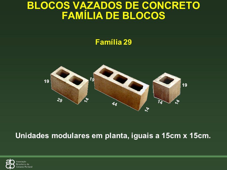 Unidades modulares em planta, iguais a 15cm x 15cm. 29 19 44 19 14 19 14 BLOCOS VAZADOS DE CONCRETO FAMÍLIA DE BLOCOS Família 29