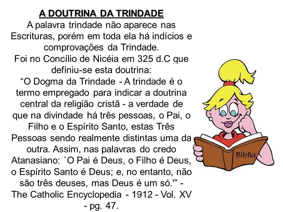 A DOUTRINA DA TRINDADE A palavra trindade não aparece nas Escrituras, porém em toda ela há indícios e comprovações da Trindade. Foi no Concílio de Nic