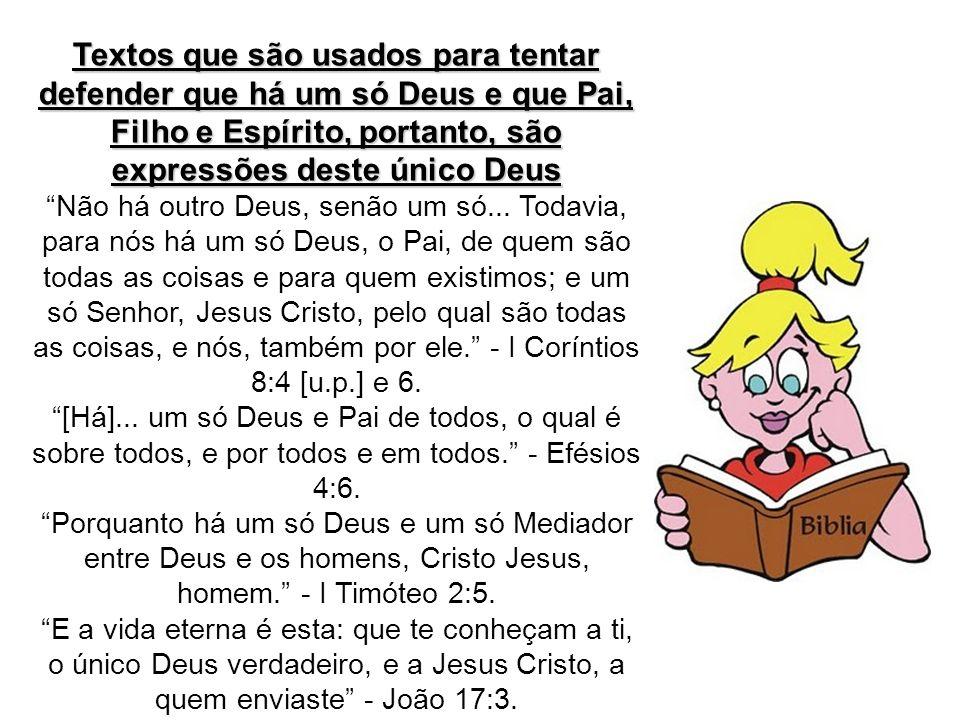 Textos que são usados para tentar defender que há um só Deus e que Pai, Filho e Espírito, portanto, são expressões deste único Deus Não há outro Deus,