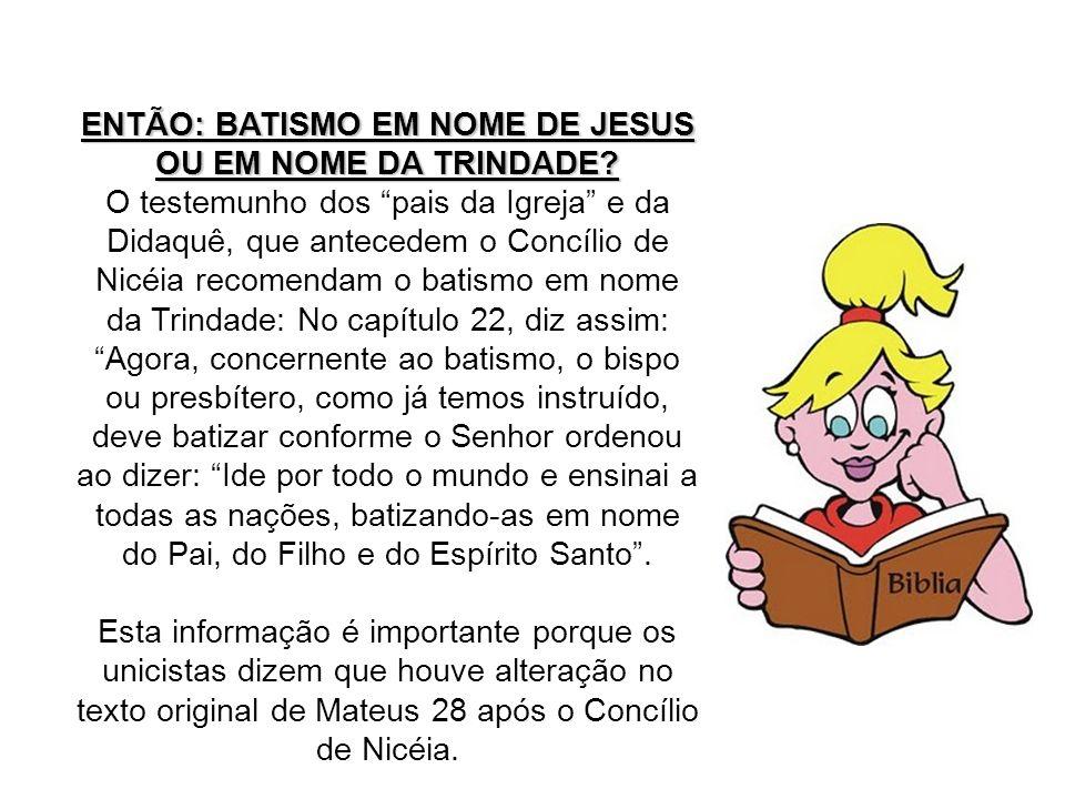 ENTÃO: BATISMO EM NOME DE JESUS OU EM NOME DA TRINDADE? O testemunho dos pais da Igreja e da Didaquê, que antecedem o Concílio de Nicéia recomendam o