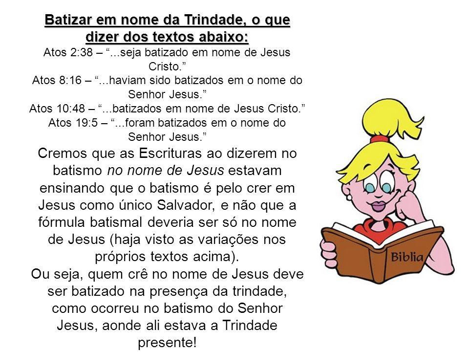 CONCLUSÃO: Assim creio que o problema maior não está no uso da fórmula batismal, ou seja se é dito em nome da Trindade ou apenas de Jesus.