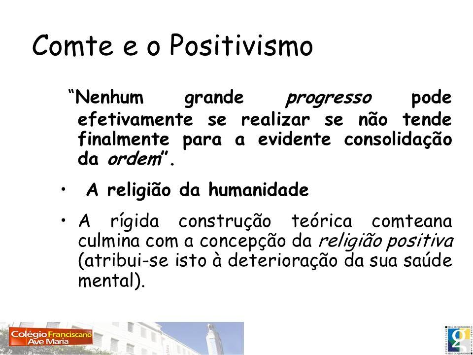 Comte e o Positivismo Nenhum grande progresso pode efetivamente se realizar se não tende finalmente para a evidente consolidação da ordem. A religião
