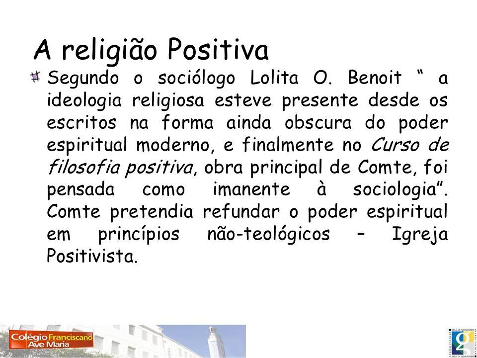 A religião Positiva Segundo o sociólogo Lolita O. Benoit a ideologia religiosa esteve presente desde os escritos na forma ainda obscura do poder espir