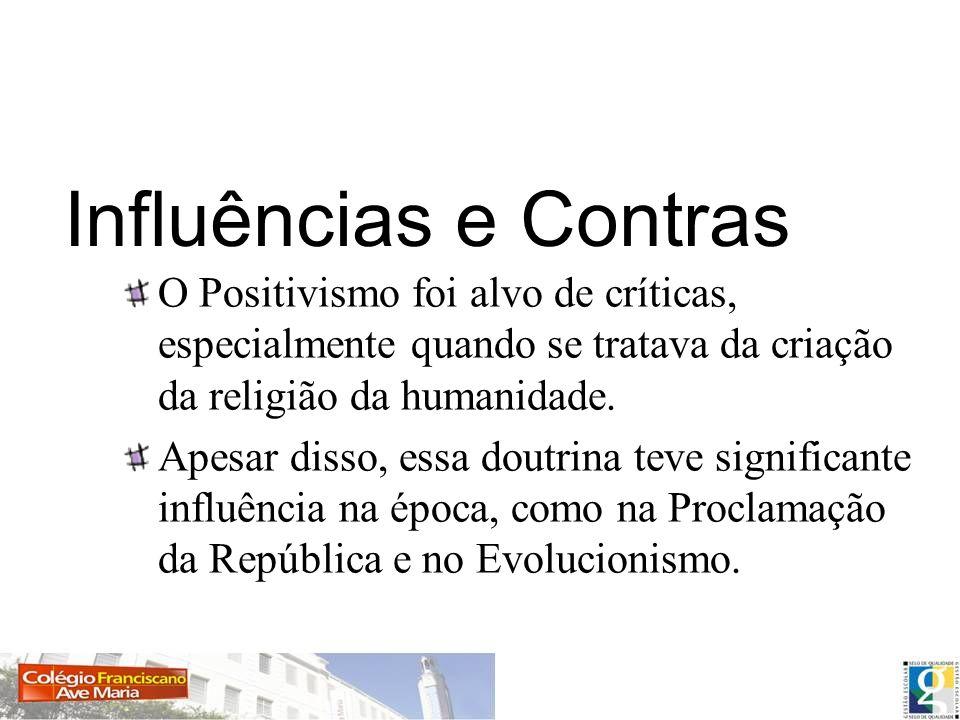 Influências e Contras O Positivismo foi alvo de críticas, especialmente quando se tratava da criação da religião da humanidade. Apesar disso, essa dou