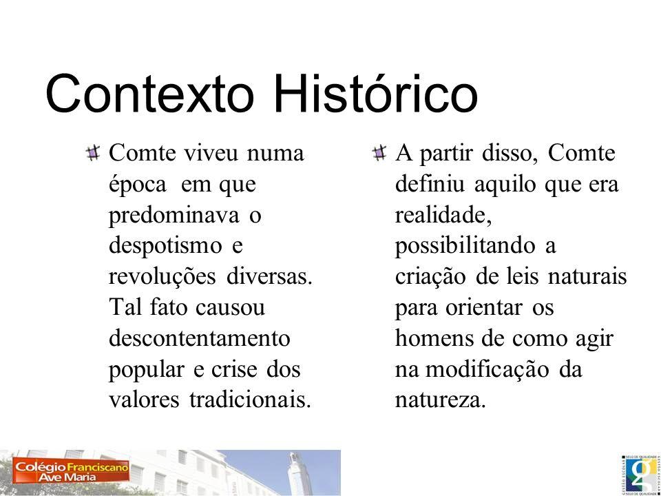Contexto Histórico Comte viveu numa época em que predominava o despotismo e revoluções diversas. Tal fato causou descontentamento popular e crise dos