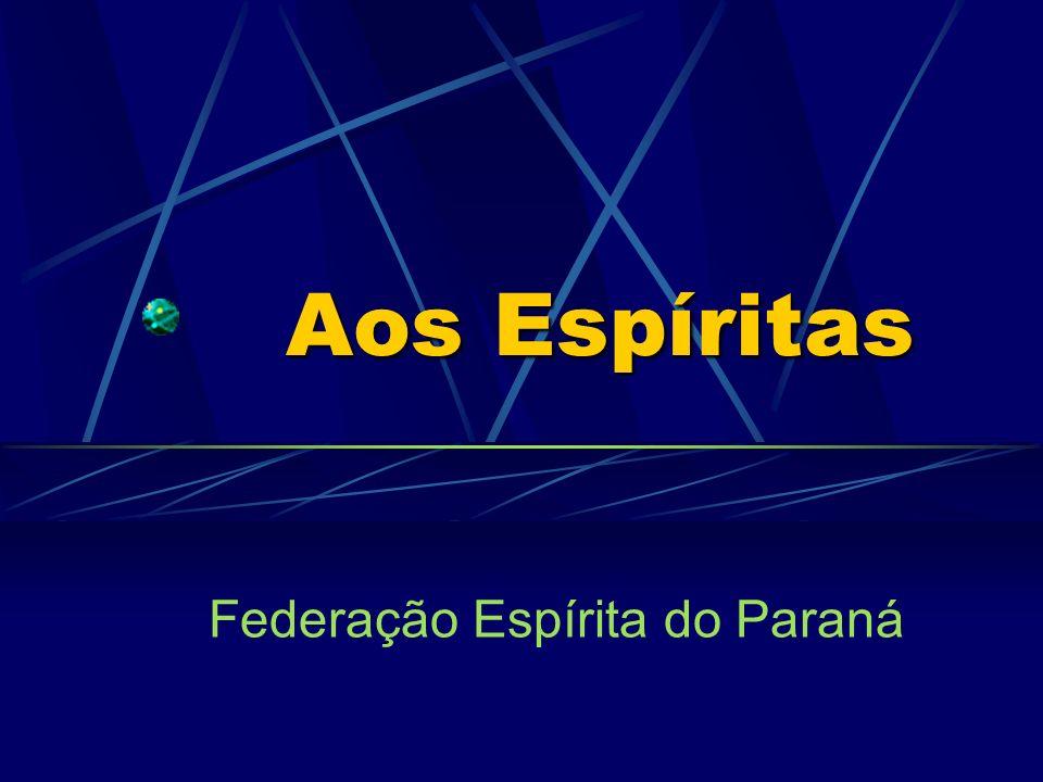 Aos Espíritas Federação Espírita do Paraná