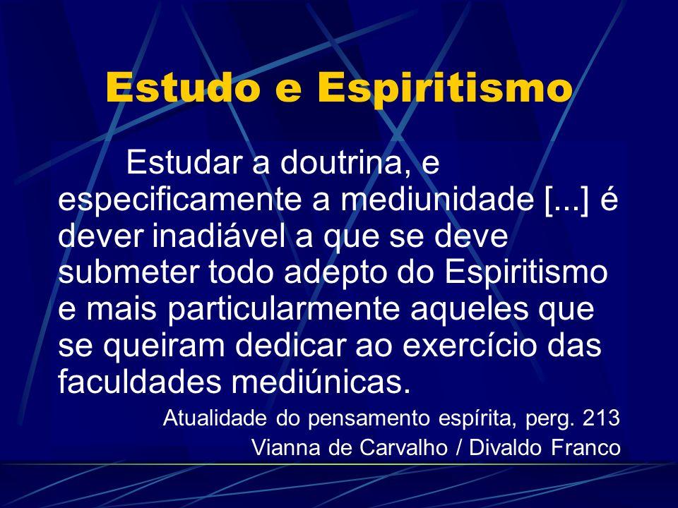 Estudo e Espiritismo Estudar a doutrina, e especificamente a mediunidade [...] é dever inadiável a que se deve submeter todo adepto do Espiritismo e mais particularmente aqueles que se queiram dedicar ao exercício das faculdades mediúnicas.