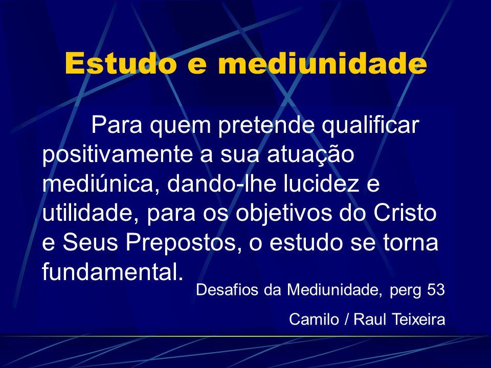 Estudo e mediunidade Para quem pretende qualificar positivamente a sua atuação mediúnica, dando-lhe lucidez e utilidade, para os objetivos do Cristo e