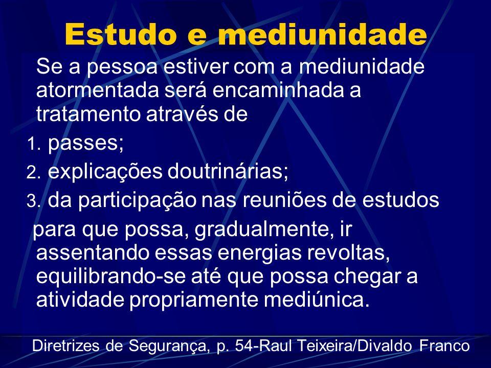 Estudo e mediunidade Se a pessoa estiver com a mediunidade atormentada será encaminhada a tratamento através de 1. passes; 2. explicações doutrinárias