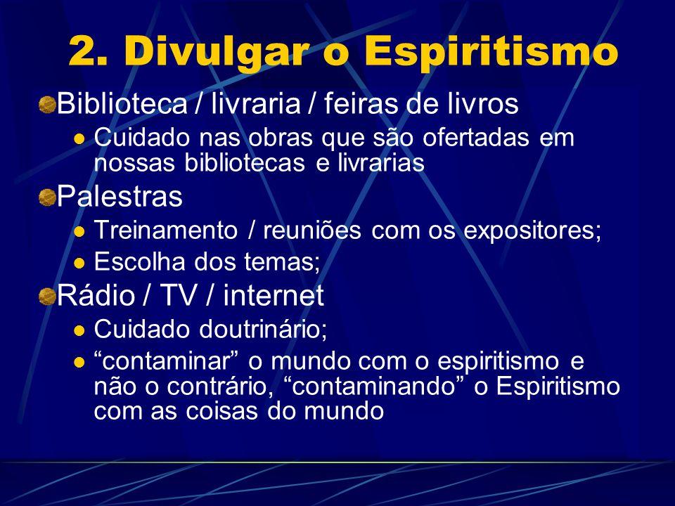 2. Divulgar o Espiritismo Biblioteca / livraria / feiras de livros Cuidado nas obras que são ofertadas em nossas bibliotecas e livrarias Palestras Tre