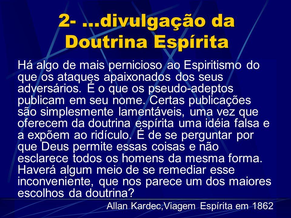 2-...divulgação da Doutrina Espírita Há algo de mais pernicioso ao Espiritismo do que os ataques apaixonados dos seus adversários.