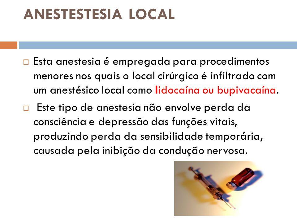 ANESTESTESIA LOCAL Esta anestesia é empregada para procedimentos menores nos quais o local cirúrgico é infiltrado com um anestésico local como lidocaí