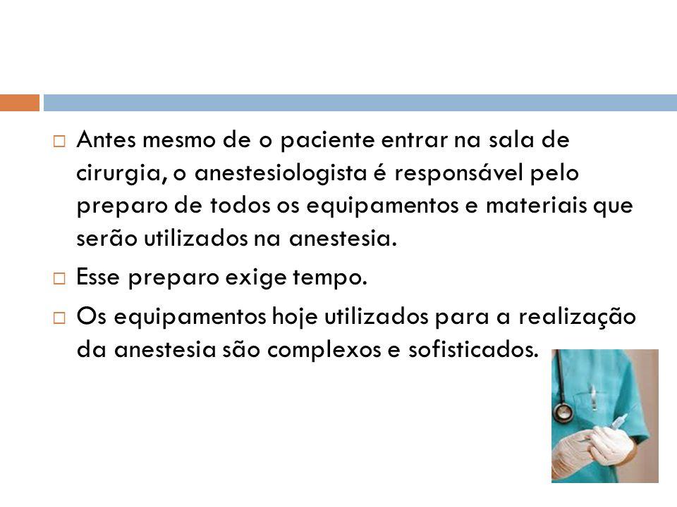 Antes mesmo de o paciente entrar na sala de cirurgia, o anestesiologista é responsável pelo preparo de todos os equipamentos e materiais que serão uti