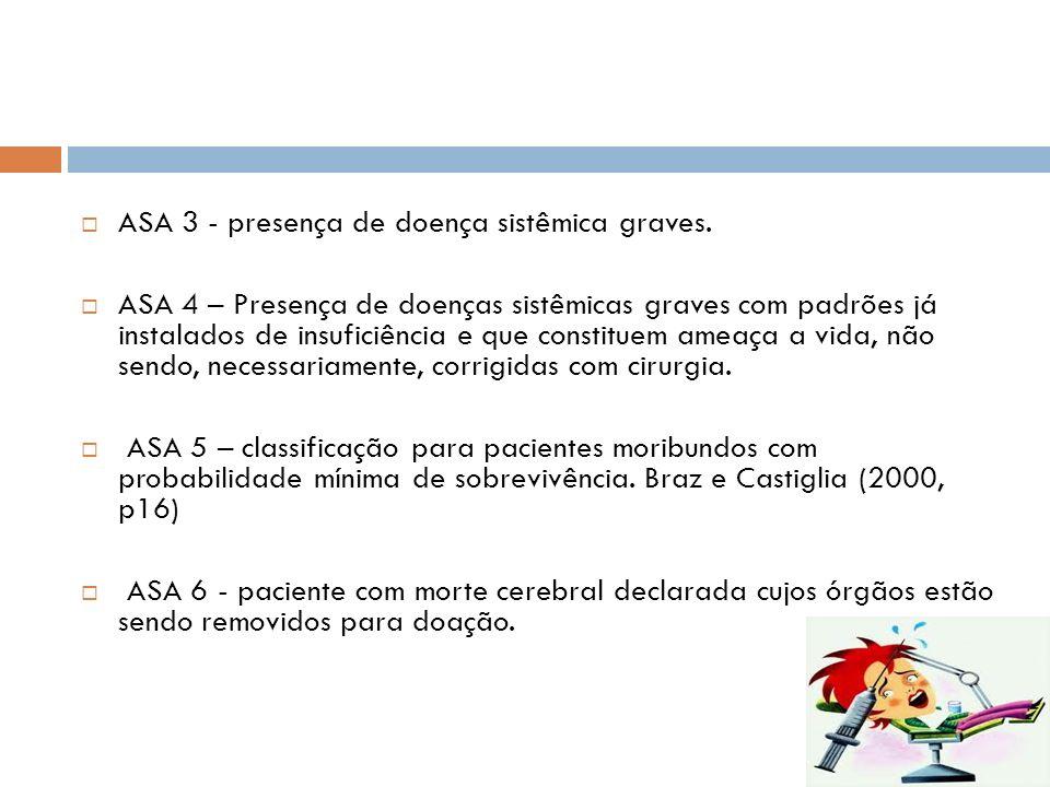 ASA 3 - presença de doença sistêmica graves. ASA 4 – Presença de doenças sistêmicas graves com padrões já instalados de insuficiência e que constituem
