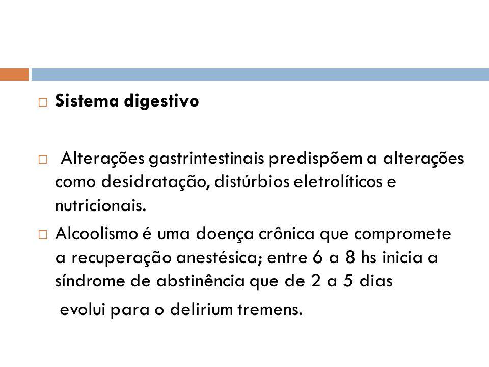 Sistema digestivo Alterações gastrintestinais predispõem a alterações como desidratação, distúrbios eletrolíticos e nutricionais. Alcoolismo é uma doe