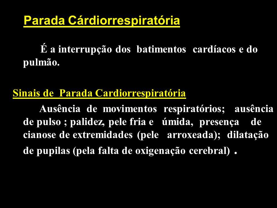 Parada Cárdiorrespiratória É a interrupção dos batimentos cardíacos e do pulmão. Sinais de Parada Cardiorrespiratória Ausência de movimentos respirató