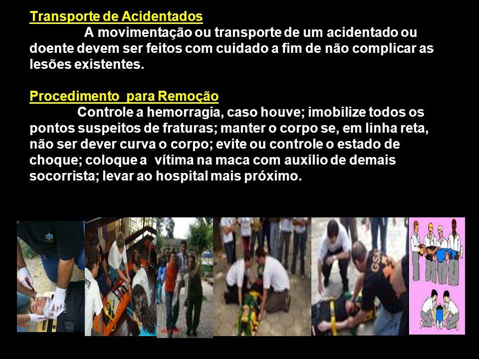 Transporte de Acidentados A movimentação ou transporte de um acidentado ou doente devem ser feitos com cuidado a fim de não complicar as lesões existe