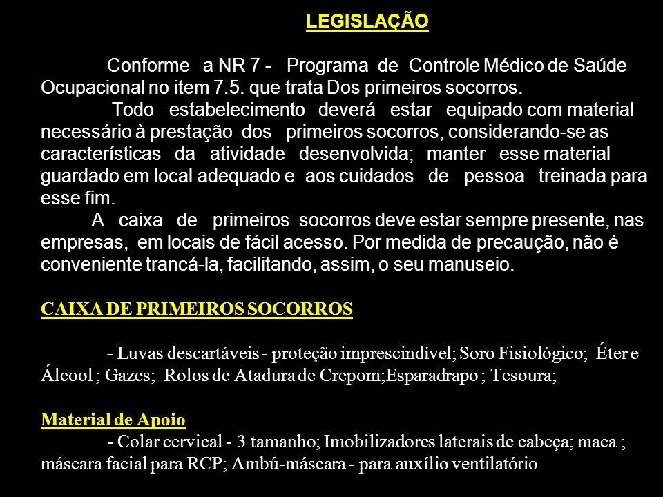 LEGISLAÇÃO Conforme a NR 7 - Programa de Controle Médico de Saúde Ocupacional no item 7.5. que trata Dos primeiros socorros. Todo estabelecimento deve