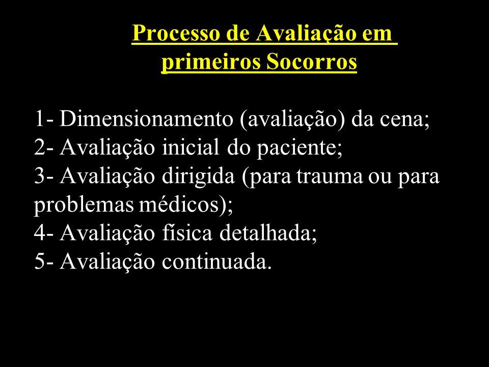 Processo de Avaliação em primeiros Socorros 1- Dimensionamento (avaliação) da cena; 2- Avaliação inicial do paciente; 3- Avaliação dirigida (para trau