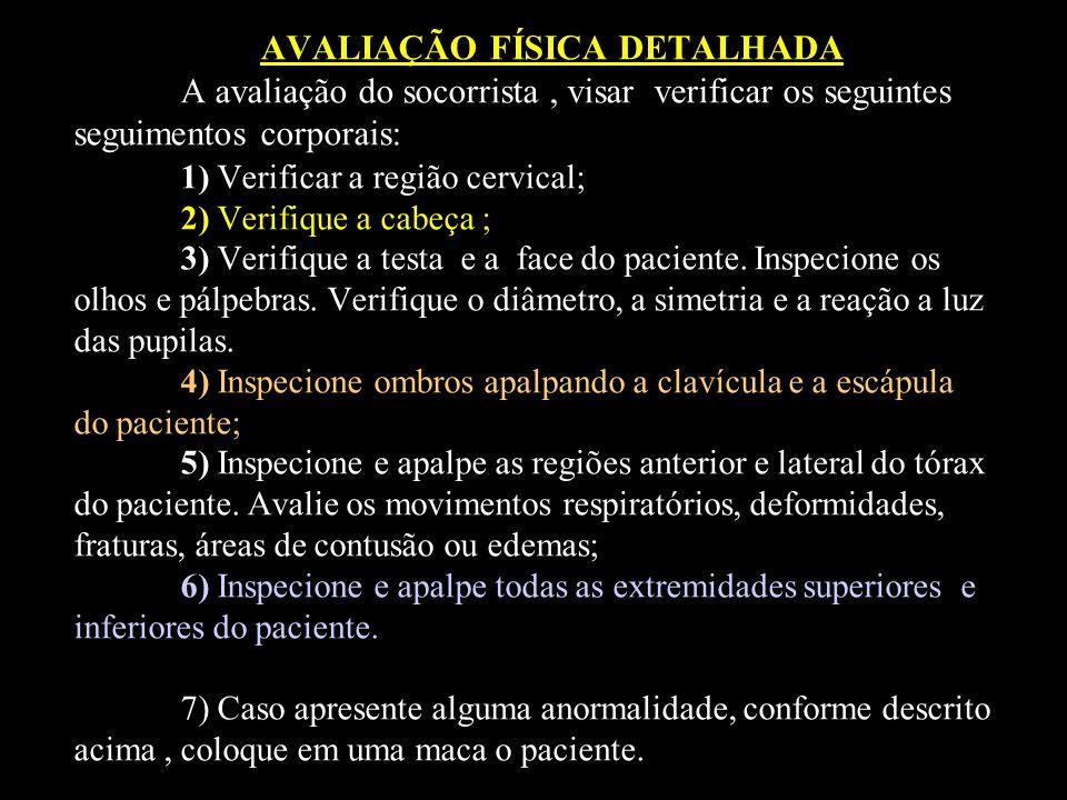 AVALIAÇÃO FÍSICA DETALHADA A avaliação do socorrista, visar verificar os seguintes seguimentos corporais: 1) Verificar a região cervical; 2) Verifique