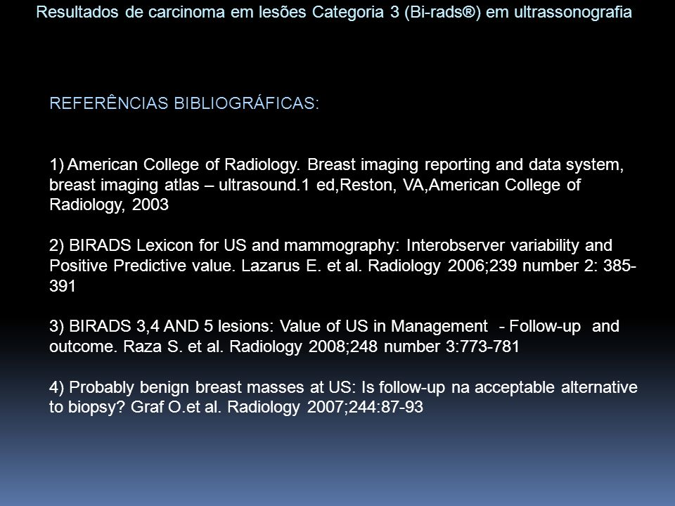 REFERÊNCIAS BIBLIOGRÁFICAS: 1) American College of Radiology. Breast imaging reporting and data system, breast imaging atlas – ultrasound.1 ed,Reston,