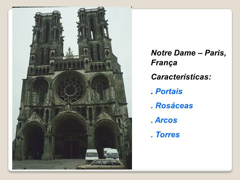 Notre Dame – Paris, França Características:. Portais. Rosáceas. Arcos. Torres
