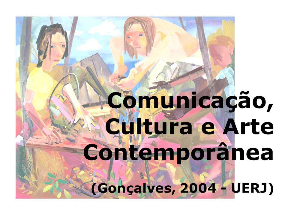 Comunicação, Cultura e Arte Contemporânea (Gonçalves, 2004 - UERJ)