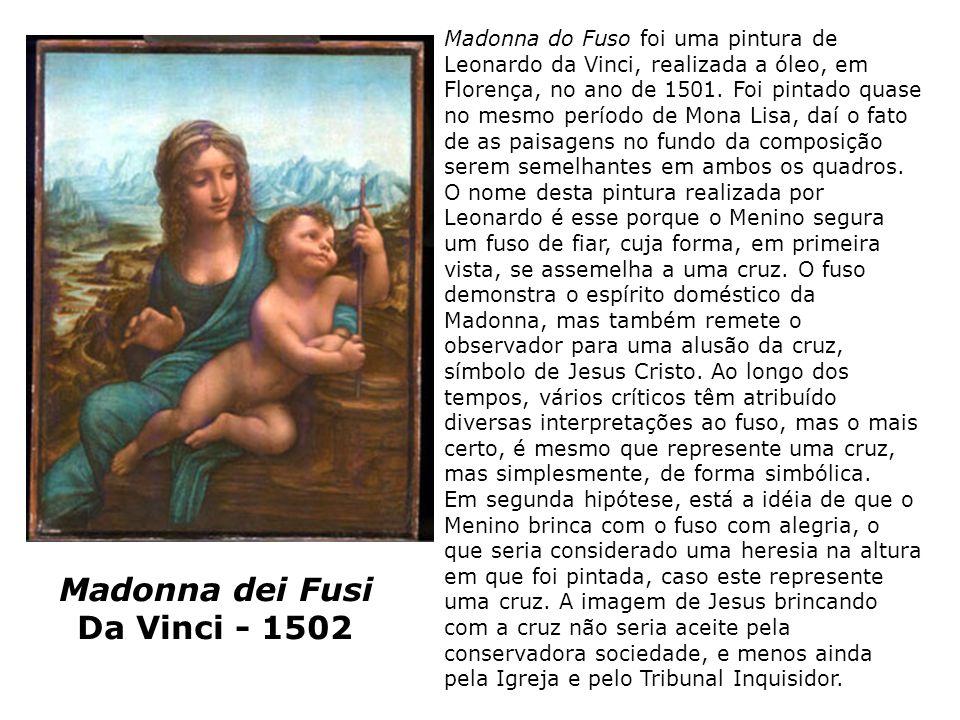 Madonna dei Fusi Da Vinci - 1502 Madonna do Fuso foi uma pintura de Leonardo da Vinci, realizada a óleo, em Florença, no ano de 1501. Foi pintado quas