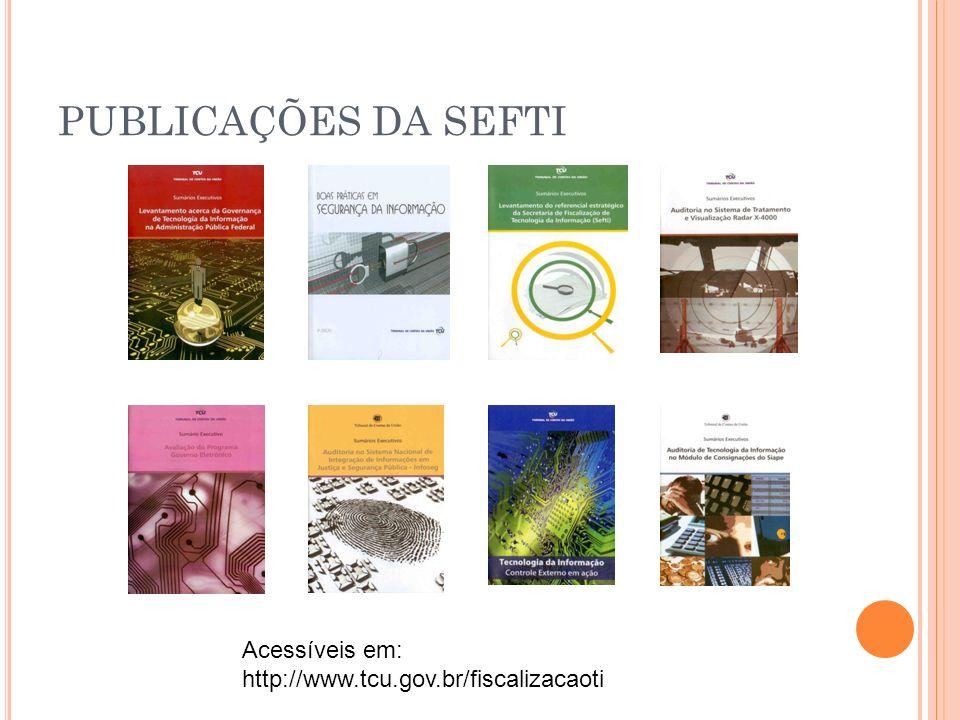 PUBLICAÇÕES DA SEFTI Acessíveis em: http://www.tcu.gov.br/fiscalizacaoti