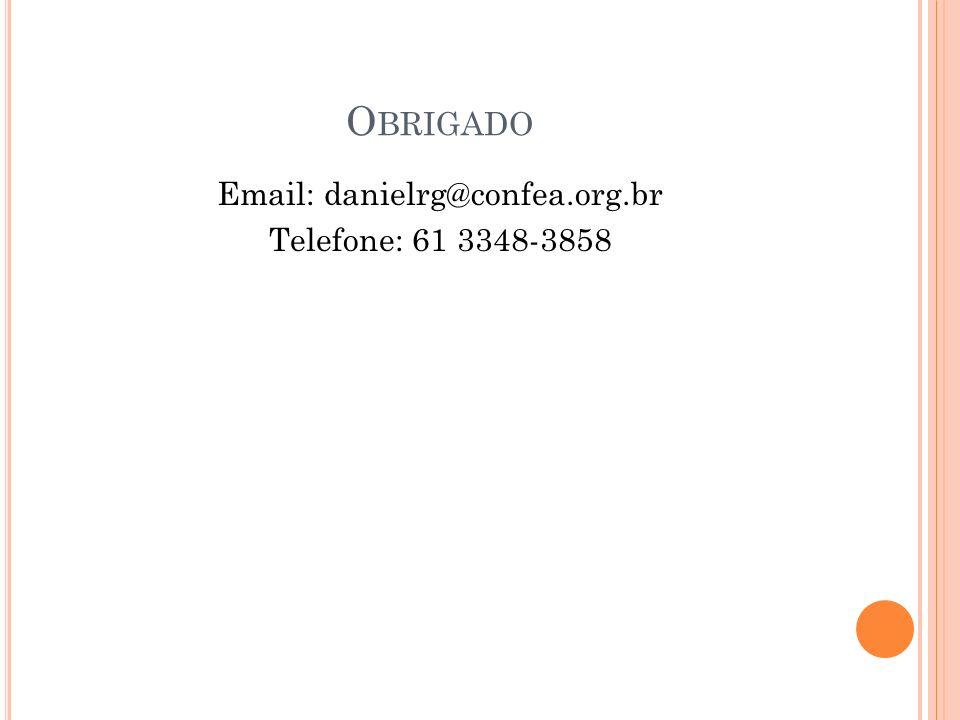 O BRIGADO Email: danielrg@confea.org.br Telefone: 61 3348-3858