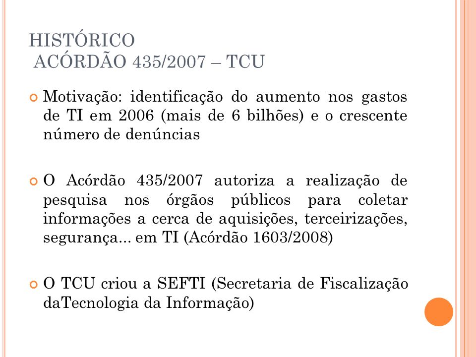 HISTÓRICO ACÓRDÃO 435/2007 – TCU Motivação: identificação do aumento nos gastos de TI em 2006 (mais de 6 bilhões) e o crescente número de denúncias O