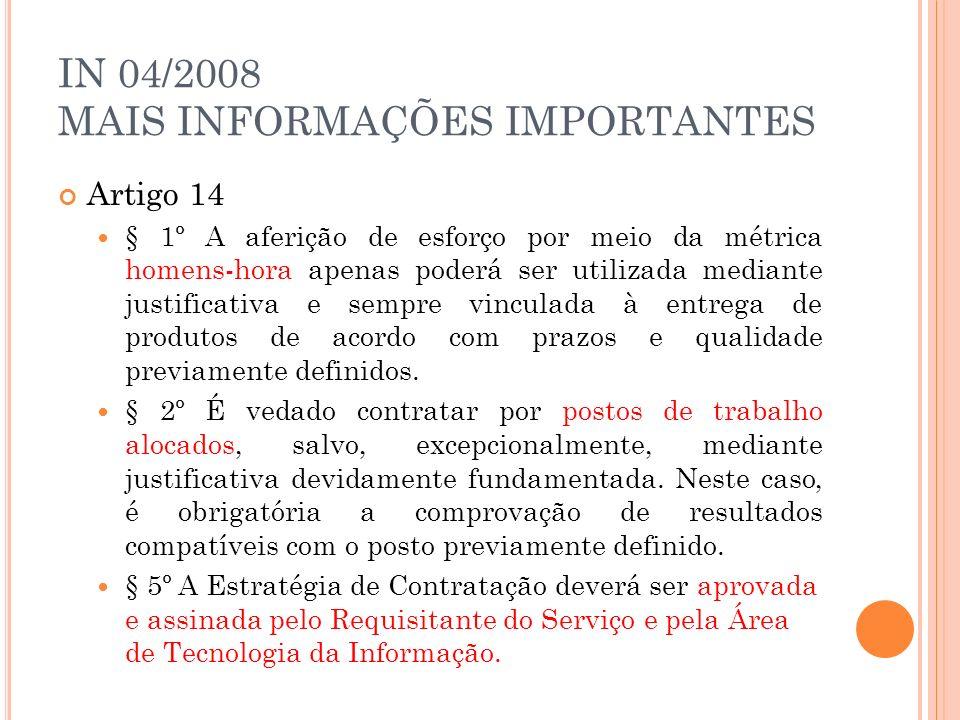 IN 04/2008 MAIS INFORMAÇÕES IMPORTANTES Artigo 14 § 1º A aferição de esforço por meio da métrica homens-hora apenas poderá ser utilizada mediante just